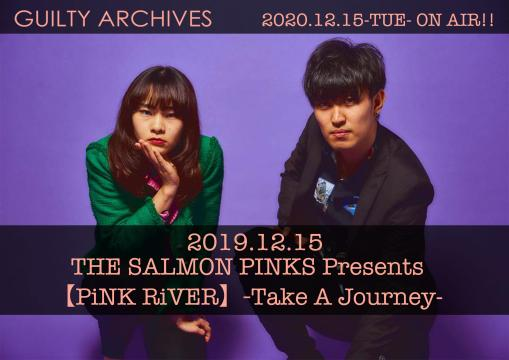 GUILTY ARCHIVES 2019.12.15 THE SALMON PINKS Presents【PINK RiVER〜Take a Journey】