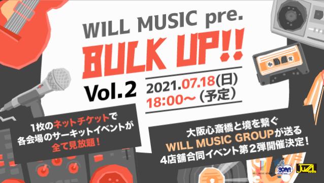WILL MUSIC pre. 「 BULK UP!! vol.2 」